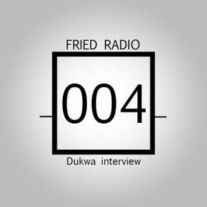 FRIED RADIO 004   Dukwa interview