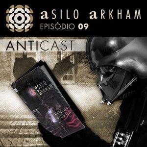 AntiCast 09 - Asilo Arkham