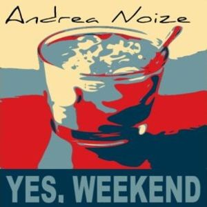 Yes Week End - Andrea Noize - 27.04.2012