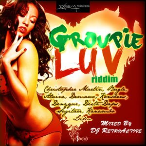 DJ RetroActive - Groupie Luv Riddim Mix [Daseca Prod] February 2013