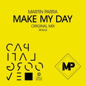 MARTIN PARRA - MAKE MY DAY (ORIGINAL MIX) / SINGLE