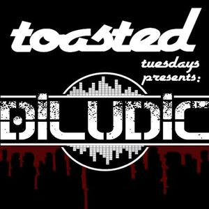 TOASTED PRESENTS: DILUDIC