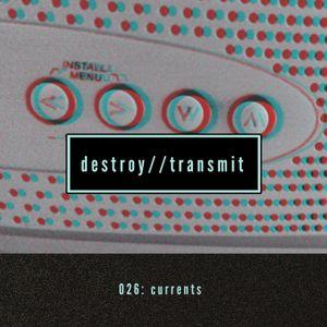 Destroy//Transmit. 026: Currents