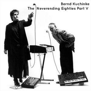 Bernd Kuchinke The Neverending Eighties Part V