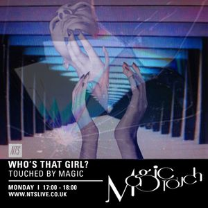 Who's That Girl? & Magic Touch for NTS | The FEMALE-TOUCH Magic Mix