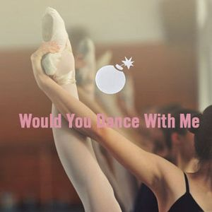 Would You Dance With Me