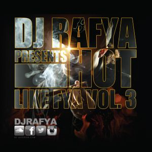 DJ Rafya - Hot Like Fya Vol. 3