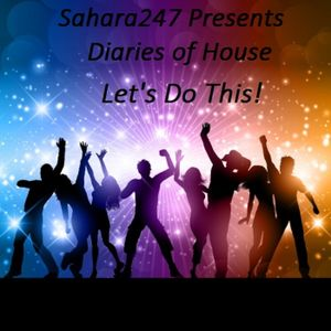 Sahara247 Presents Diaries of House - Let's Do This....