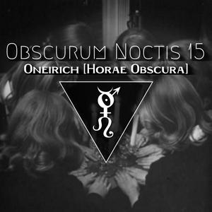 Obscurum Noctis 15 ∴ Oneirich [The Kult of 0]