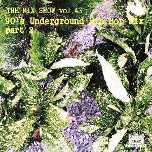 THE MIX SHOW vol.43 -90's Underground Hip Hop Mix part 2- (Mixed by DJ H!ROKi, 2015-08-02)