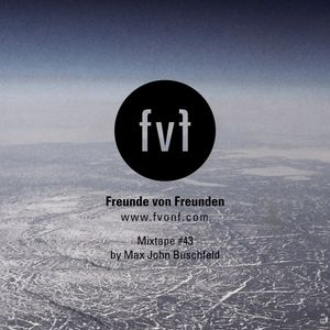freunde von freunden mixtape 43 by dj max john buschfeld. Black Bedroom Furniture Sets. Home Design Ideas