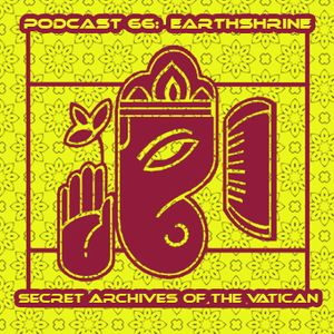 Earthshrine - Secret Archives of the Vatican Podcast 66