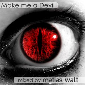 MAKE ME A DEVIL mixed by Matías Watt