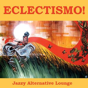 Eclectismo! - Jazzy Alternative Lounge