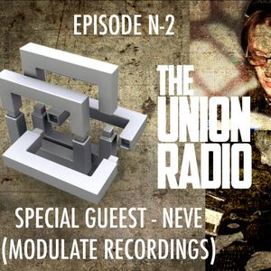 THE UNION RADIO-EPISODE 2 SPECIAL GUEST NEVE (MODULATE RECORDINGS)