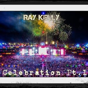 Ray Kelly - Celebration Pt.1