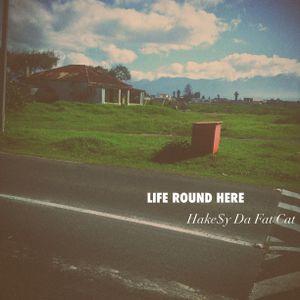 Life Round Here Volume 1 by Hake$y Da Fat Cat
