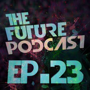 The Future Podcast - Episode 023
