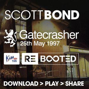 SCOTT BOND - GATECRASHER, KISS FM - 25TH MAY 1997 RΞBOOTΞD [DOWNLOAD > PLAY > SHARE!!!]