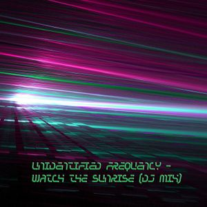 UNIDENTIFIED FREQUENCY - Watch the Sunrise (DJ MIX)