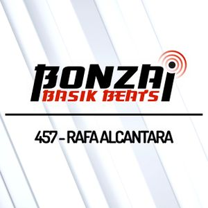 Bonzai Basik Beats #457 (Radioshow 07 June 2019 - Week 23 - mixed by Rafa Alcantara)