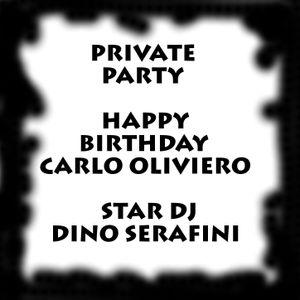 DJ DINO SERAFINI.....PRIVATE PARTY.....HAPPY BIRTHDAY CARLO OLIVIERO