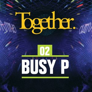 Together. 02 Busy P