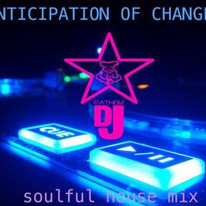 ANTICIPATION OF CHANGE soulful house mix