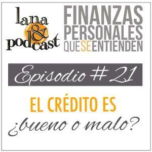 El crédito es ¿bueno o malo? Podcast #21