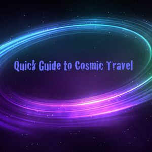 Quick Guide to Cosmic Travel