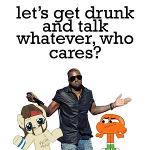 [#NoNewsLikeSlowNews] let's get drunk and talk whatever, who cares?