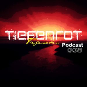 Tiefenschön Podcast 008 mixed by TiefenRot