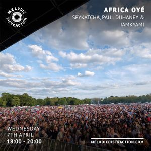 Africa Oyé with Paul Duhaney, Spykatcha and IAMKYAMI (April '21)