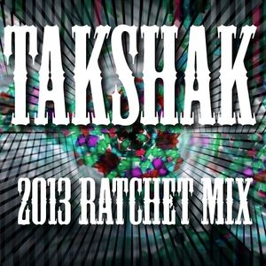 TaKshaK - 2013 RATCHET MIX