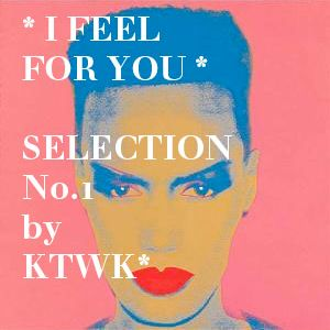 I FEEL FOR YOU - Selection No1 by KWTK*