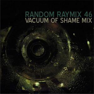Random raymix 46 - vacuum of shame mix