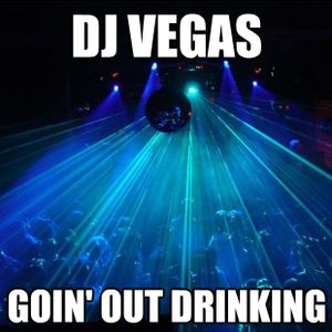 DJ Vegas: Goin' Out Drinking