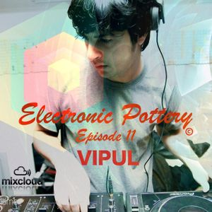 Electronic Pottery Episode 11 by Vipul