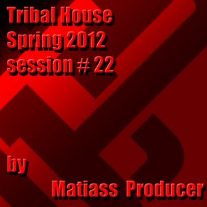 Tribal House Spring 2012 session no. 22 by Matiass Producer