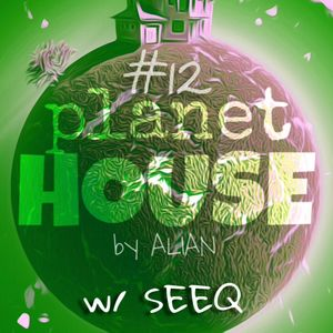 planetHOUSE - Episode #12 (by ALIAN) [SEEQ GUEST MIX]