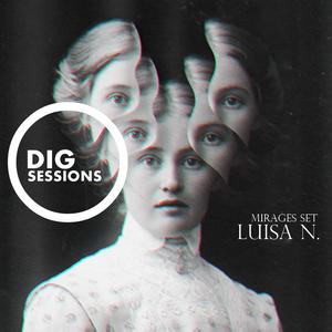 Luisa N. - Mirages [DIG SESSIONS] Set
