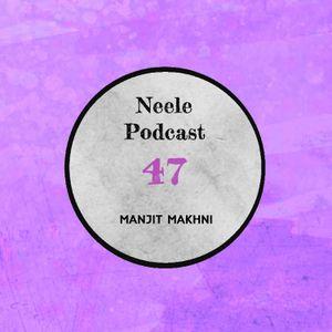 Neele Podcast #47 - Manjit Makhni