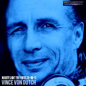 Vince Von Dutch - Nightflight The Vibes 25-06-17
