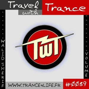 Travel With Trance Ep39 [Mixed By Walid Sherif]