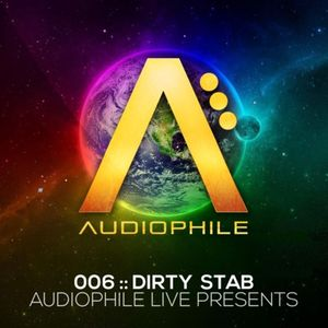 Audiophile Live Presents Episode 006 by Dirty Stab