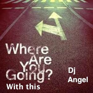 """""""Where Are You Going with This"""" w/Dj @ngel"""