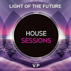 Light of the Future & V.P - House Sessions 001