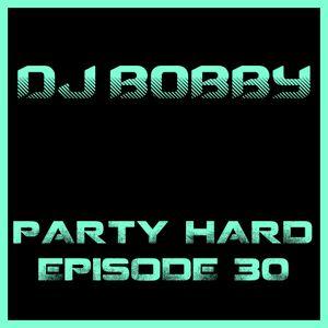 Dj Bobby - Party Hard Ep.30