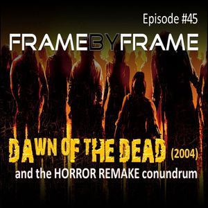 S01E45 Dawn Of the Dead (2004) & Other Horror Remakes
