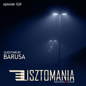 Lisztomania EP 02 Guest Mix - Barusa